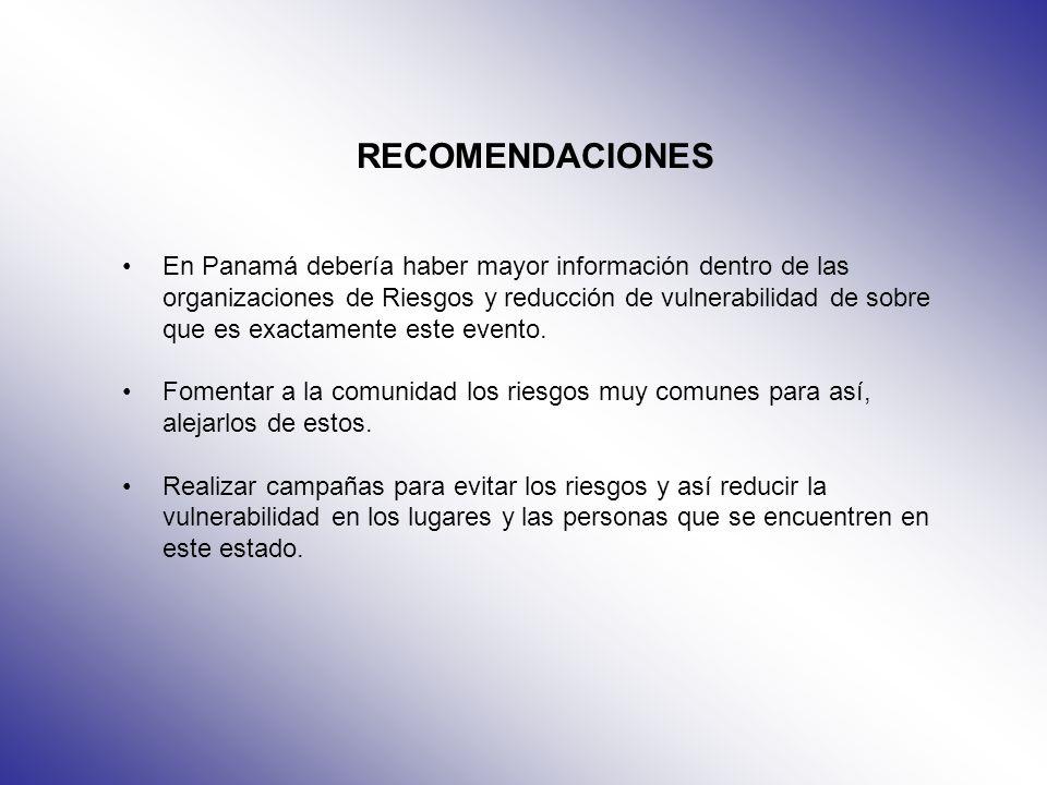 RECOMENDACIONES En Panamá debería haber mayor información dentro de las organizaciones de Riesgos y reducción de vulnerabilidad de sobre que es exacta