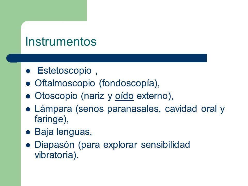 Instrumentos Estetoscopio, Oftalmoscopio (fondoscopía), Otoscopio (nariz y oído externo),oído Lámpara (senos paranasales, cavidad oral y faringe), Baj