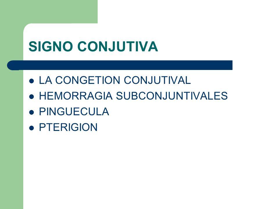 SIGNO CONJUTIVA LA CONGETION CONJUTIVAL HEMORRAGIA SUBCONJUNTIVALES PINGUECULA PTERIGION