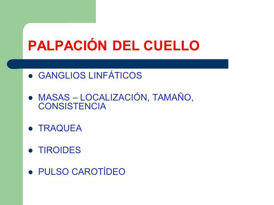 PALPACIÓN DEL CUELLO GANGLIOS LINFÁTICOS MASAS – LOCALIZACIÓN, TAMAÑO, CONSISTENCIA TRAQUEA TIROIDES PULSO CAROTÍDEO