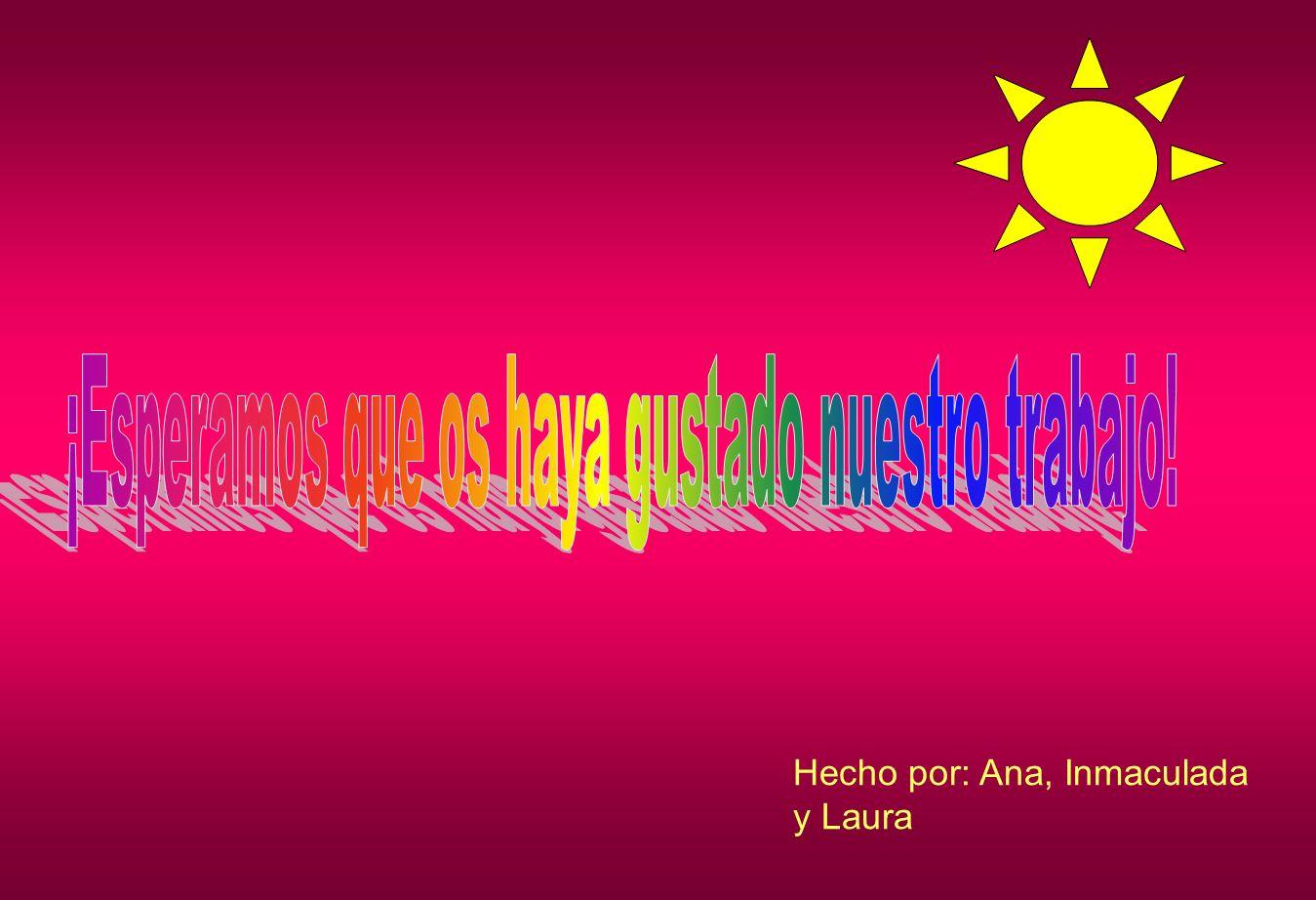 Hecho por: Ana, Inmaculada y Laura