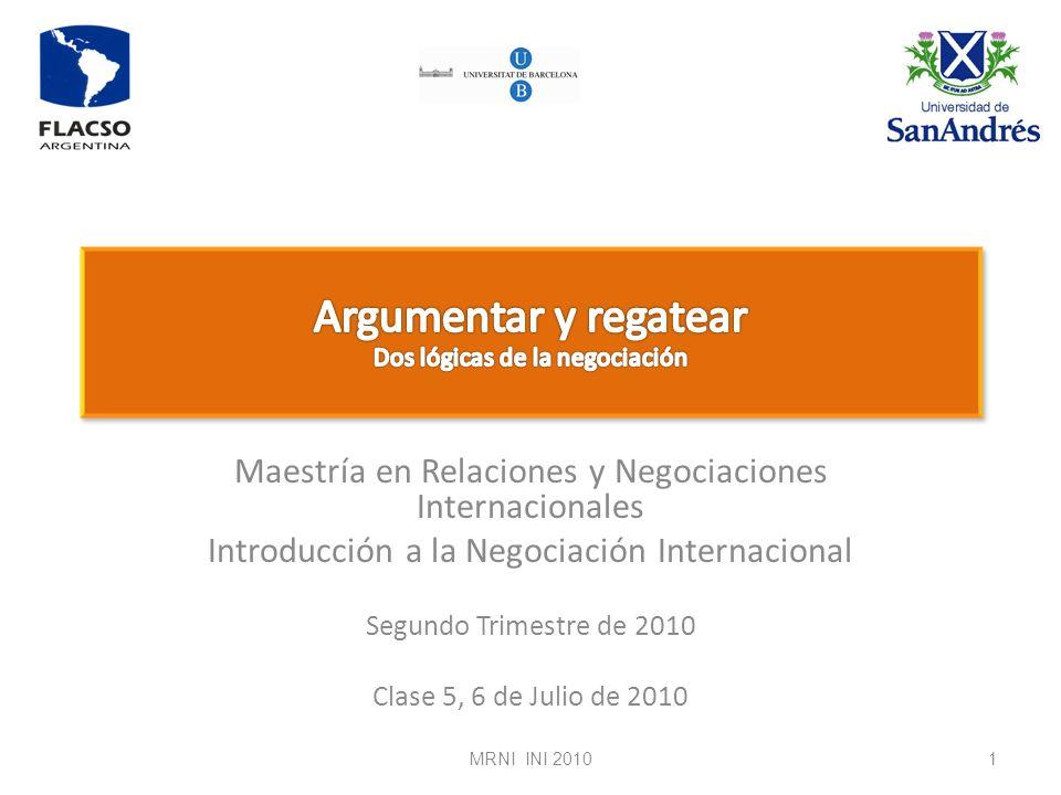 Maestría en Relaciones y Negociaciones Internacionales Introducción a la Negociación Internacional Segundo Trimestre de 2010 Clase 5, 6 de Julio de 20
