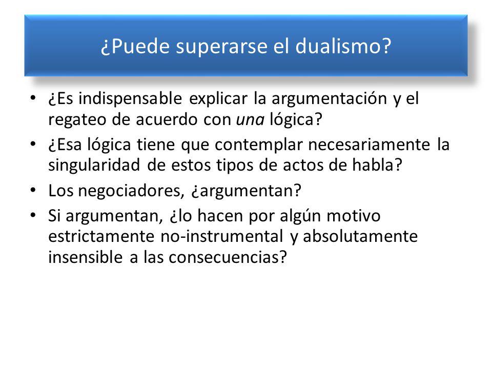 ¿Puede superarse el dualismo? ¿Es indispensable explicar la argumentación y el regateo de acuerdo con una lógica? ¿Esa lógica tiene que contemplar nec