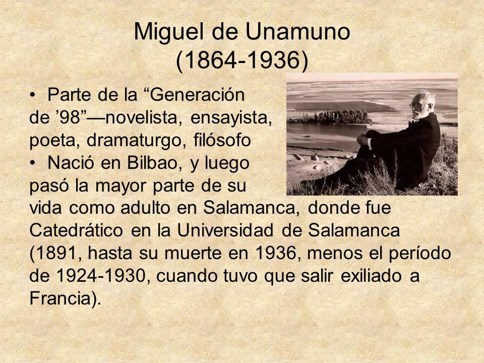 Miguel de Unamuno (1864-1936) Parte de la Generación de 98novelista, ensayista, poeta, dramaturgo, filósofo Nació en Bilbao, y luego pasó la mayor par