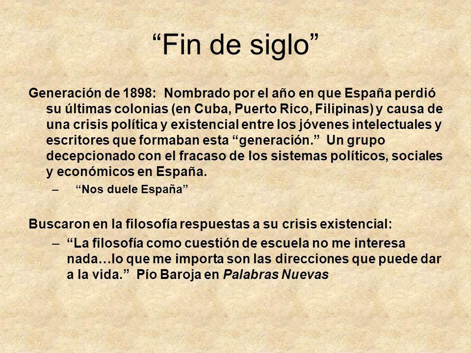 Fin de siglo Generación de 1898: Nombrado por el año en que España perdió su últimas colonias (en Cuba, Puerto Rico, Filipinas) y causa de una crisis