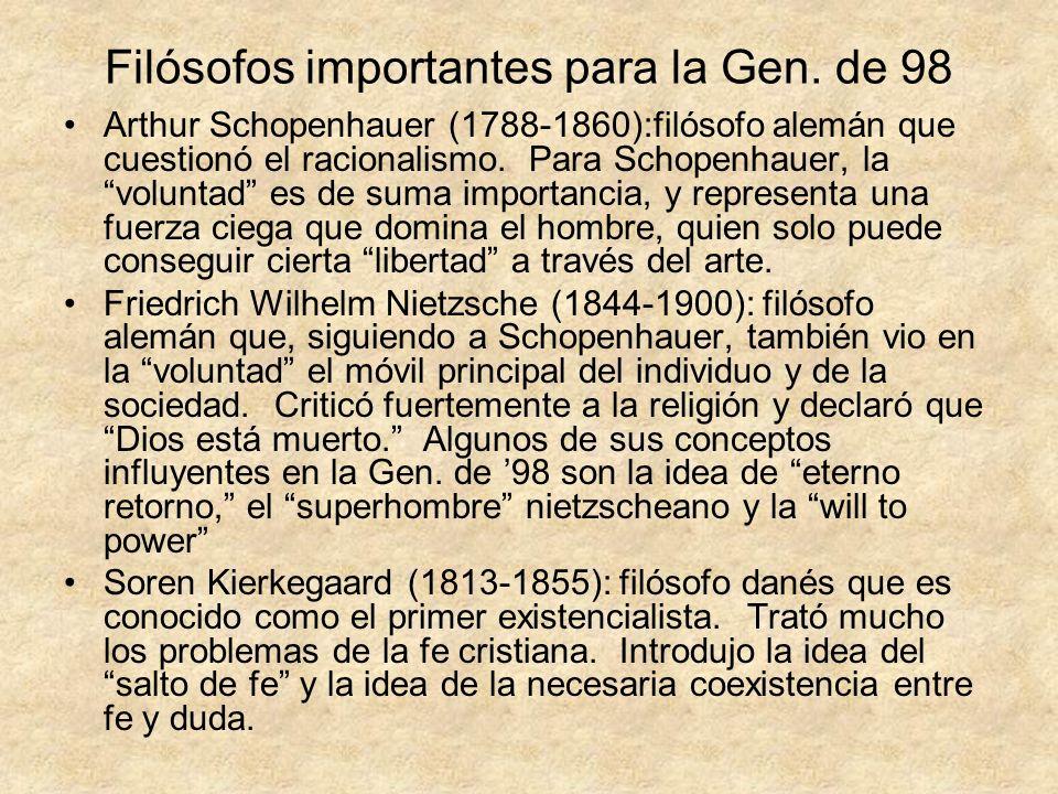 Filósofos importantes para la Gen. de 98 Arthur Schopenhauer (1788-1860):filósofo alemán que cuestionó el racionalismo. Para Schopenhauer, la voluntad