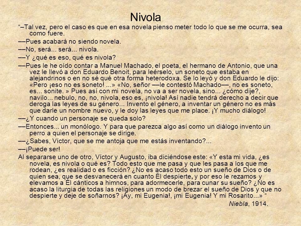 Nivola –Tal vez, pero el caso es que en esa novela pienso meter todo lo que se me ocurra, sea como fuere. ––Pues acabará no siendo novela. ––No, será.