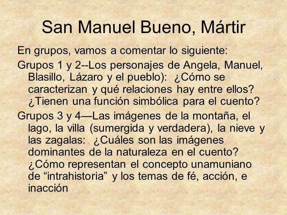 San Manuel Bueno, Mártir En grupos, vamos a comentar lo siguiente: Grupos 1 y 2--Los personajes de Angela, Manuel, Blasillo, Lázaro y el pueblo): ¿Cóm