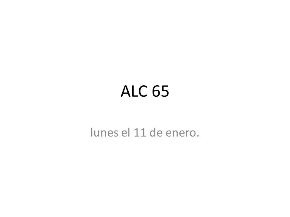 ALC 65 lunes el 11 de enero.