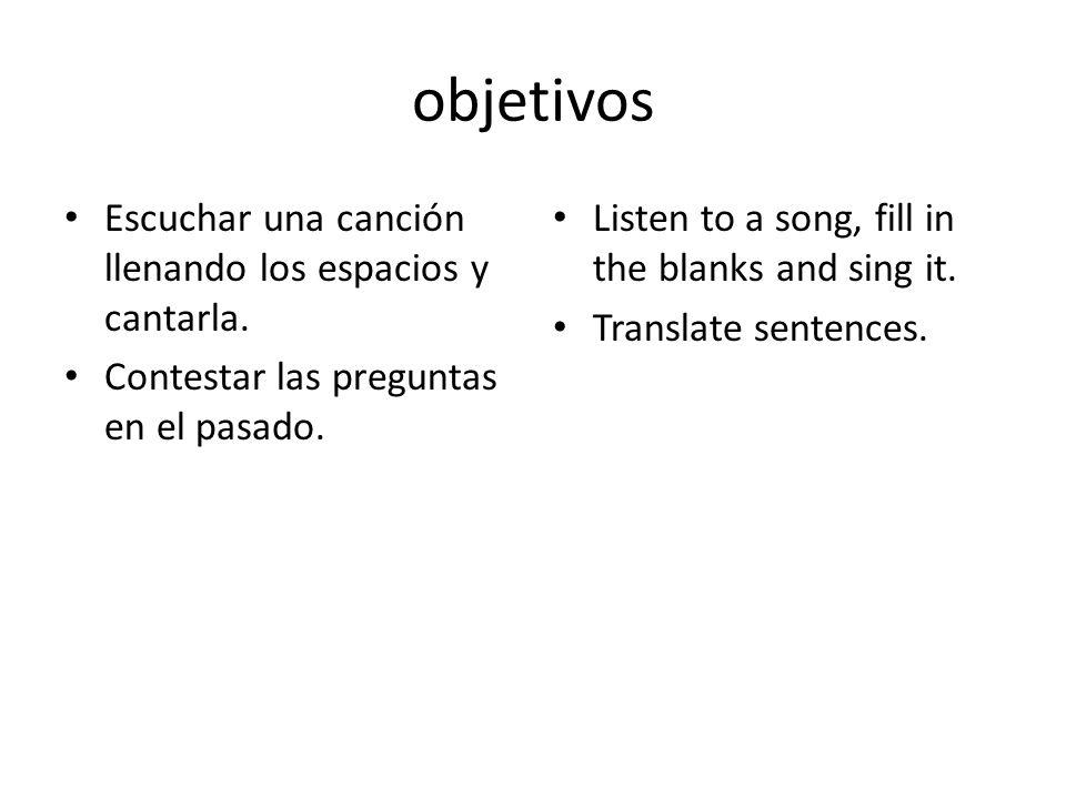 objetivos Escuchar una canción llenando los espacios y cantarla.
