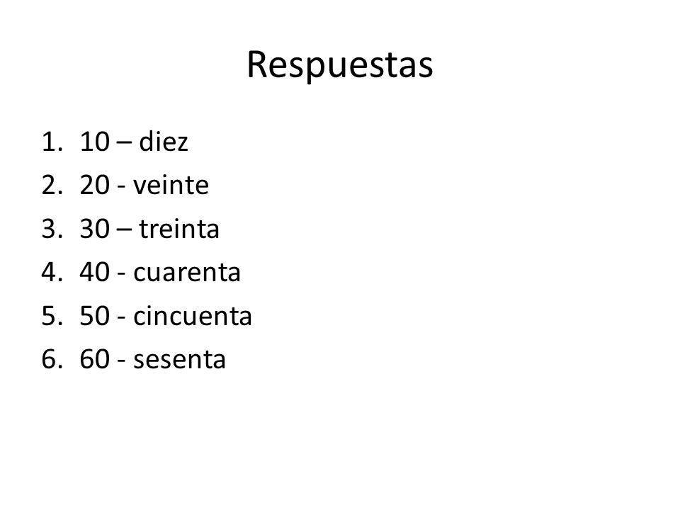 Respuestas 1.10 – diez 2.20 - veinte 3.30 – treinta 4.40 - cuarenta 5.50 - cincuenta 6.60 - sesenta