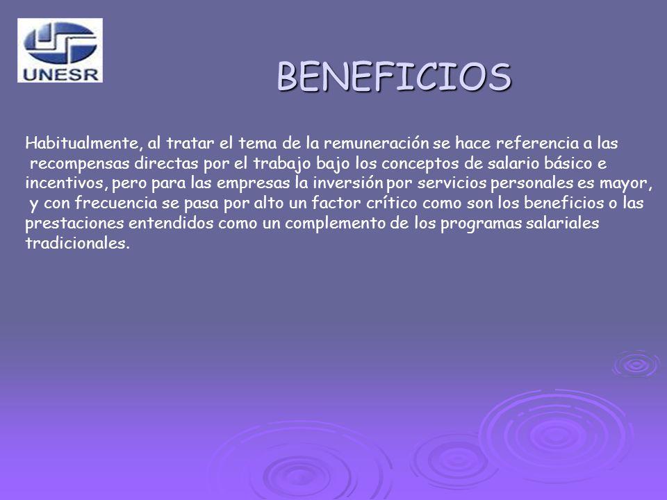 BENEFICIOS Habitualmente, al tratar el tema de la remuneración se hace referencia a las recompensas directas por el trabajo bajo los conceptos de sala
