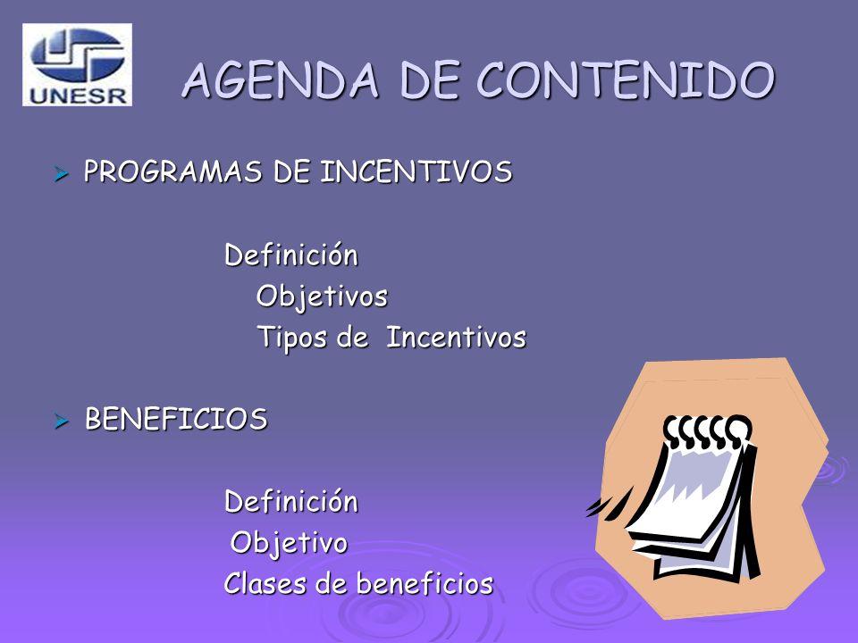 AGENDA DE CONTENIDO PROGRAMAS DE INCENTIVOS PROGRAMAS DE INCENTIVOSDefinición Objetivos Objetivos Tipos de Incentivos Tipos de Incentivos BENEFICIOS B