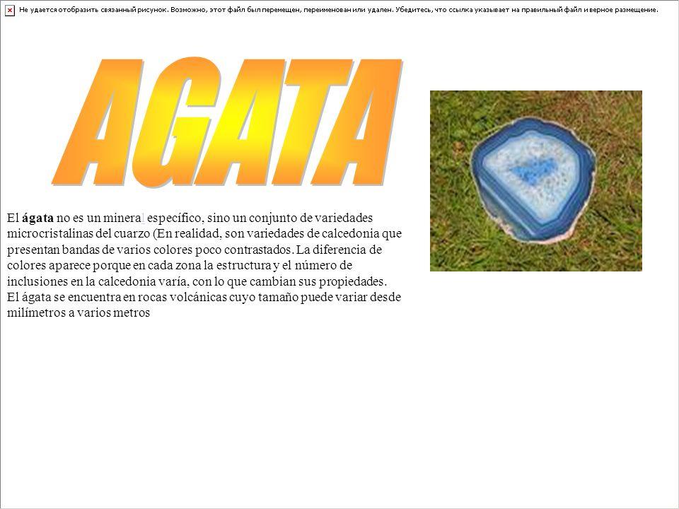 El ágata no es un mineral específico, sino un conjunto de variedades microcristalinas del cuarzo (En realidad, son variedades de calcedonia que presen