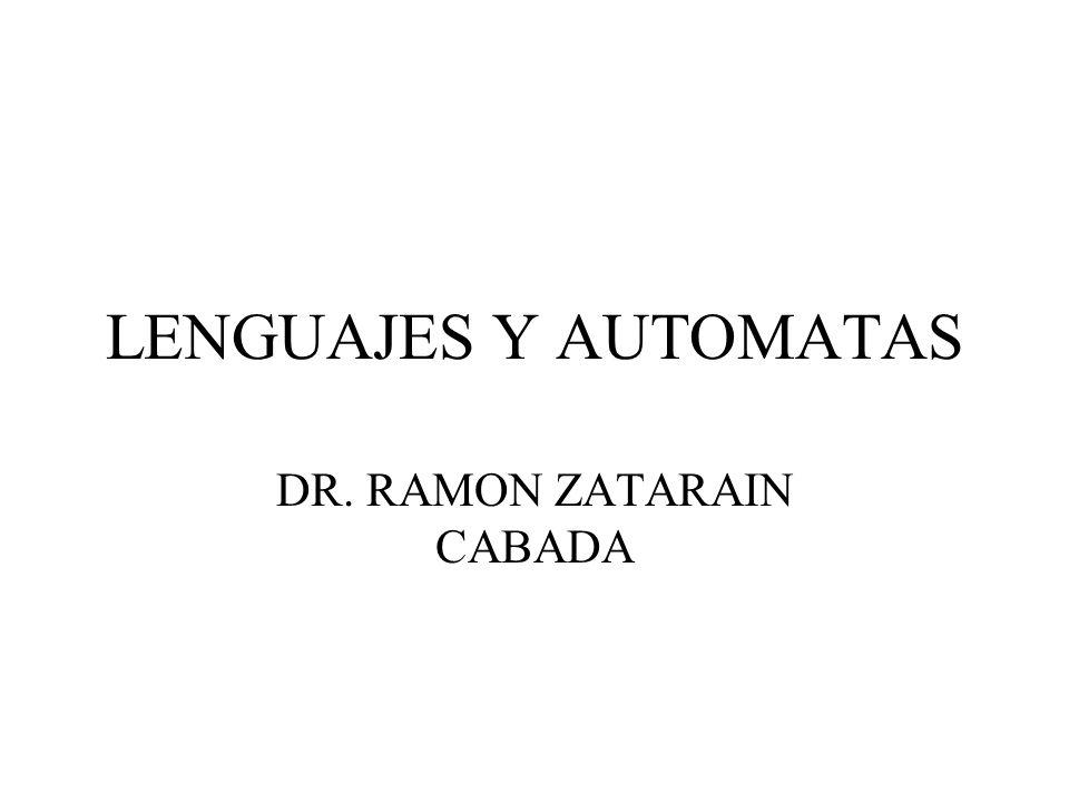 LENGUAJES Y AUTOMATAS DR. RAMON ZATARAIN CABADA