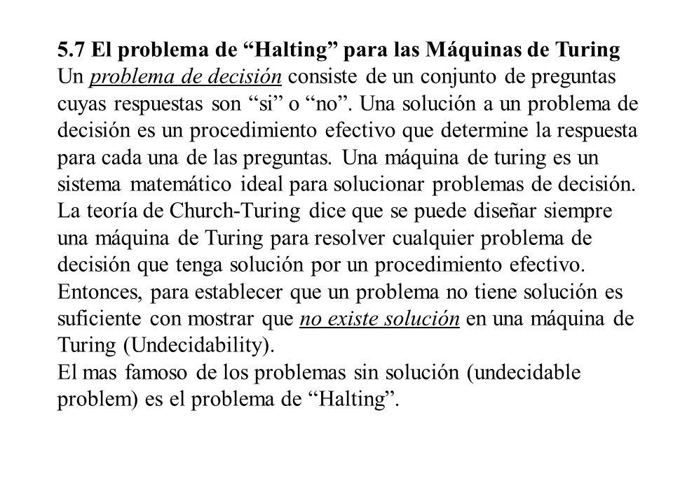 5.7 El problema de Halting para las Máquinas de Turing Un problema de decisión consiste de un conjunto de preguntas cuyas respuestas son si o no. Una