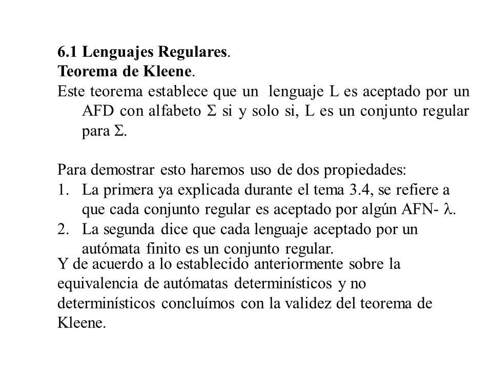 6.1 Lenguajes Regulares. Teorema de Kleene. Este teorema establece que un lenguaje L es aceptado por un AFD con alfabeto si y solo si, L es un conjunt