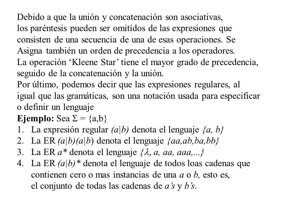 Debido a que la unión y concatenación son asociativas, los paréntesis pueden ser omitídos de las expresiones que consisten de una secuencia de una de