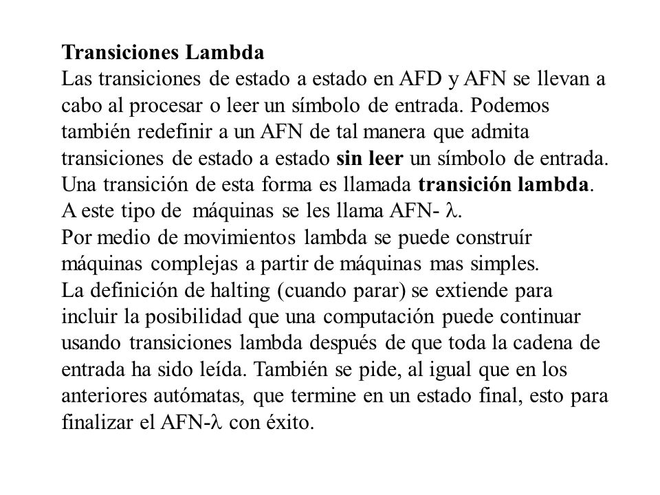 Transiciones Lambda Las transiciones de estado a estado en AFD y AFN se llevan a cabo al procesar o leer un símbolo de entrada. Podemos también redefi