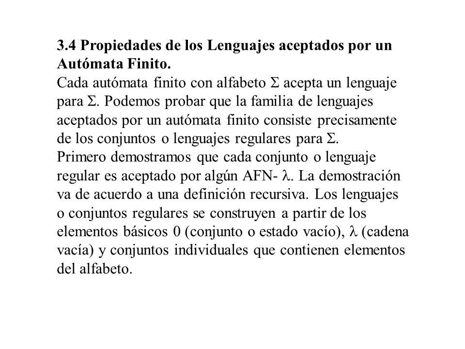 3.4 Propiedades de los Lenguajes aceptados por un Autómata Finito. Cada autómata finito con alfabeto acepta un lenguaje para Podemos probar que la fam