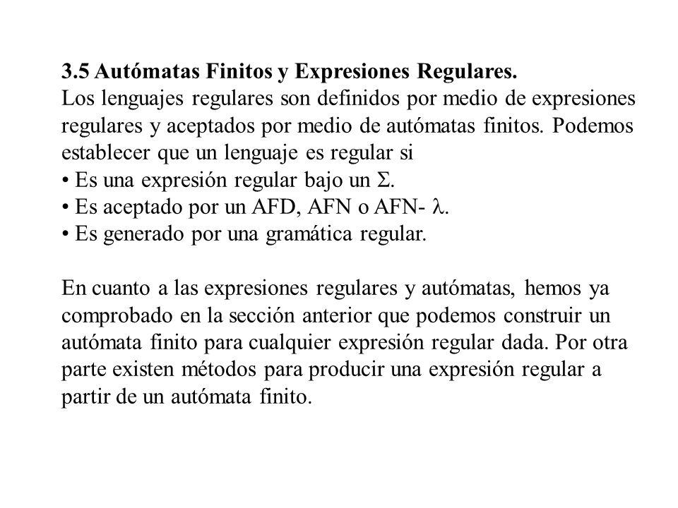 3.5 Autómatas Finitos y Expresiones Regulares. Los lenguajes regulares son definidos por medio de expresiones regulares y aceptados por medio de autóm