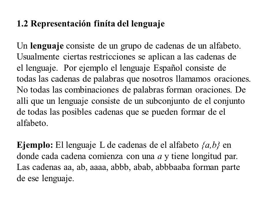 1.2 Representación finíta del lenguaje Un lenguaje consiste de un grupo de cadenas de un alfabeto. Usualmente ciertas restricciones se aplican a las c