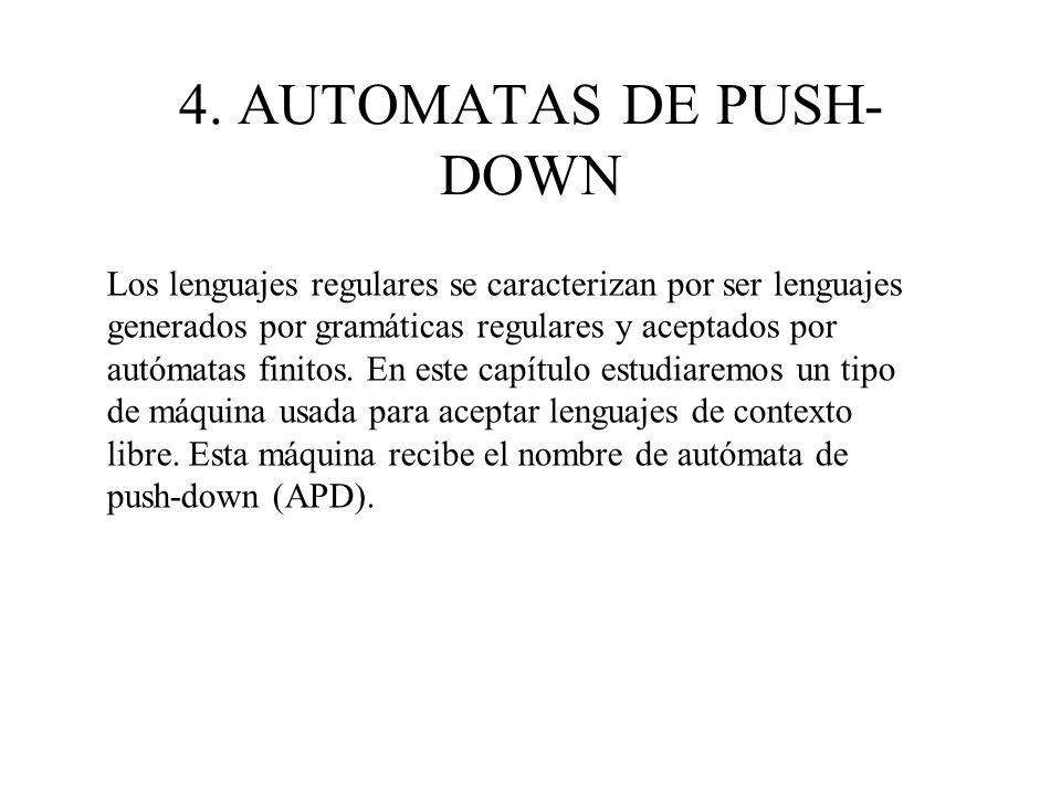 4. AUTOMATAS DE PUSH- DOWN Los lenguajes regulares se caracterizan por ser lenguajes generados por gramáticas regulares y aceptados por autómatas fini