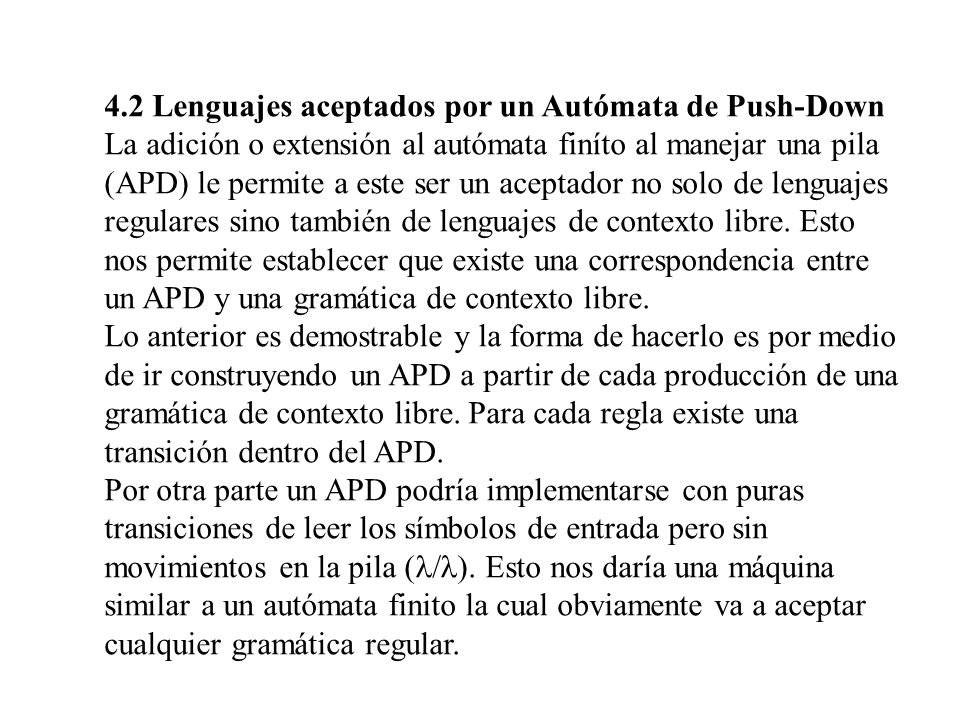 4.2 Lenguajes aceptados por un Autómata de Push-Down La adición o extensión al autómata finíto al manejar una pila (APD) le permite a este ser un acep