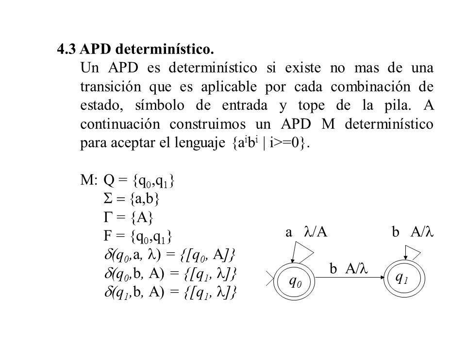 4.3 APD determinístico. Un APD es determinístico si existe no mas de una transición que es aplicable por cada combinación de estado, símbolo de entrad