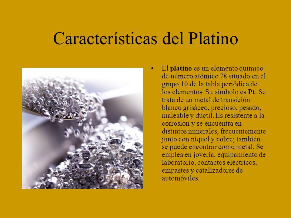Características del Platino El platino es un elemento químico de número atómico 78 situado en el grupo 10 de la tabla periódica de los elementos. Su s