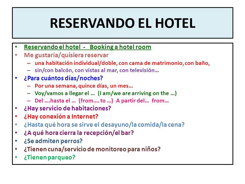 RESERVANDO EL HOTEL Reservando el hotel - Booking a hotel room Me gustaría/quisiera reservar – una habitación individual/doble, con cama de matrimonio