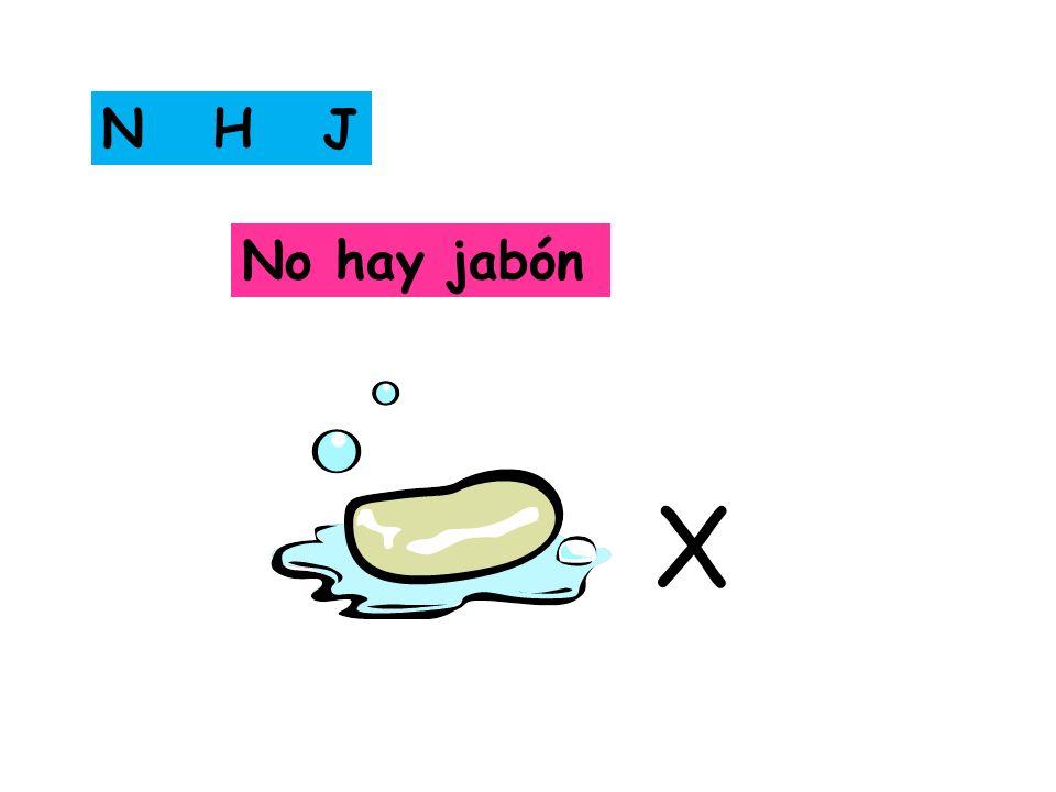 N H J No hay jabón X