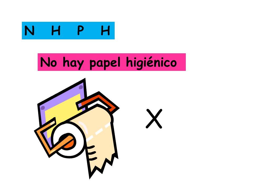 N H P H No hay papel higiénico X