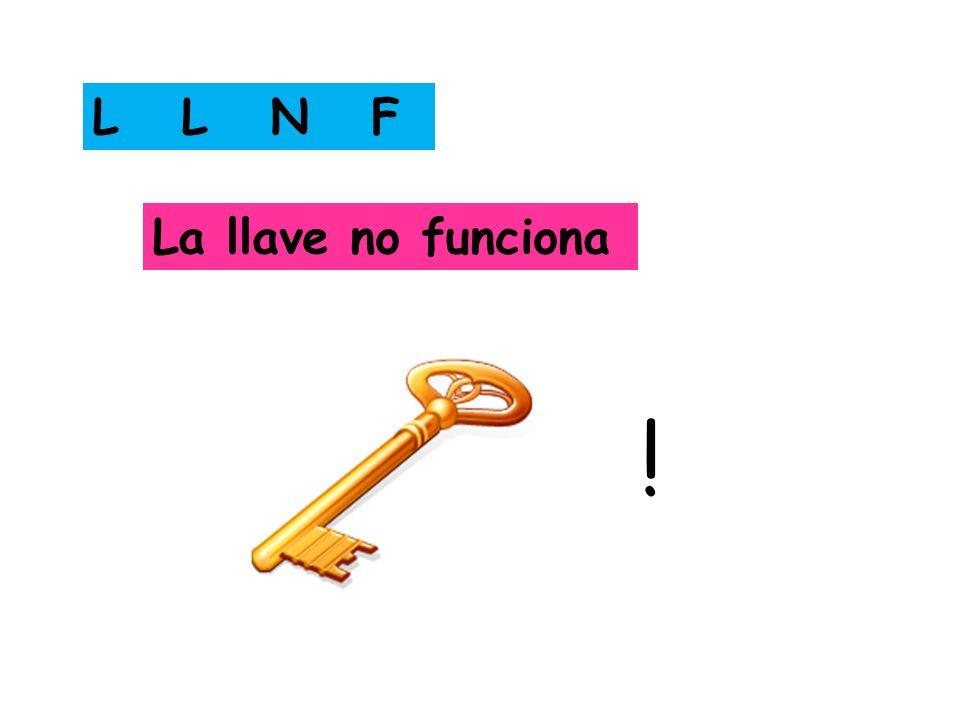 L L N F La llave no funciona !