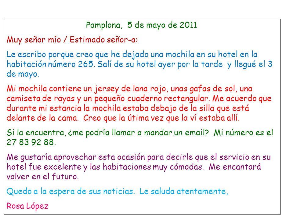 Pamplona, 5 de mayo de 2011 Muy señor mío / Estimado señor-a: Le escribo porque creo que he dejado una mochila en su hotel en la habitación número 265