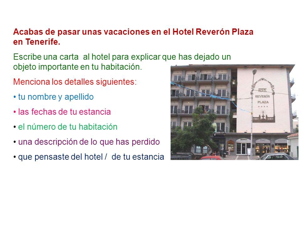 Acabas de pasar unas vacaciones en el Hotel Reverón Plaza en Tenerife. Escribe una carta al hotel para explicar que has dejado un objeto importante en