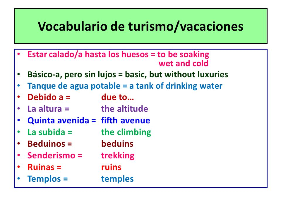 Vocabulario de turismo/vacaciones Estar calado/a hasta los huesos = to be soaking wet and cold Básico-a, pero sin lujos = basic, but without luxuries