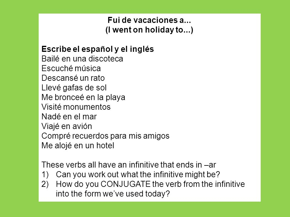 Fui de vacaciones a... (I went on holiday to...) Escribe el español y el inglés Bailé en una discoteca Escuché música Descansé un rato Llevé gafas de