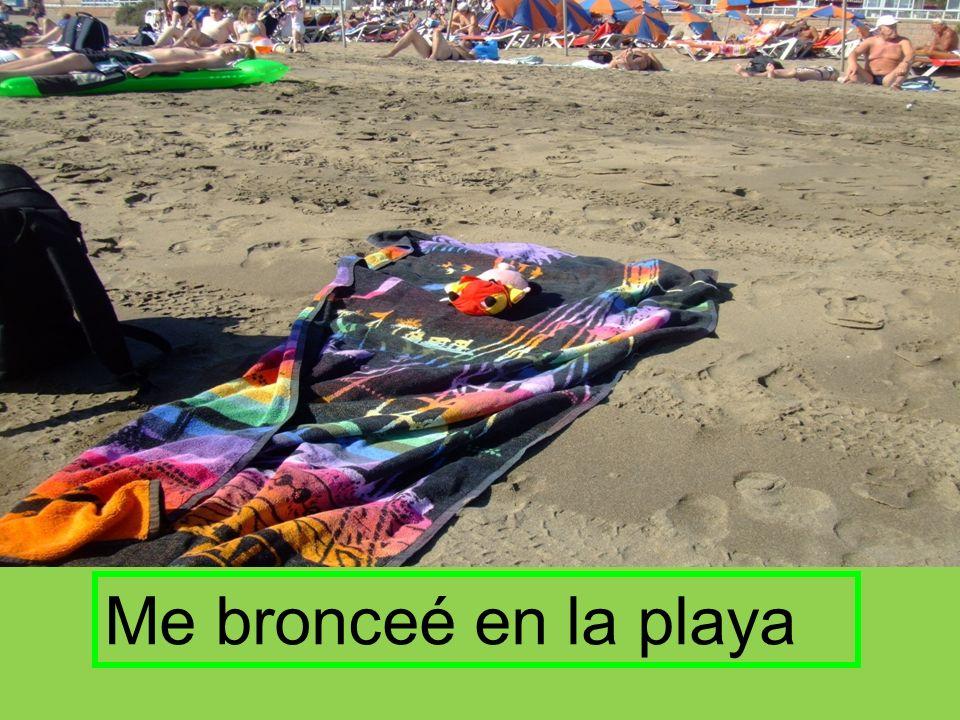 Me bronceé en la playa