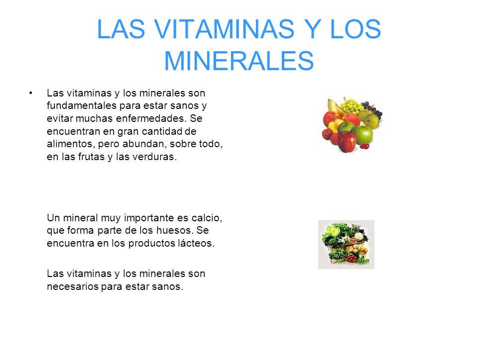 LAS VITAMINAS Y LOS MINERALES Las vitaminas y los minerales son fundamentales para estar sanos y evitar muchas enfermedades. Se encuentran en gran can