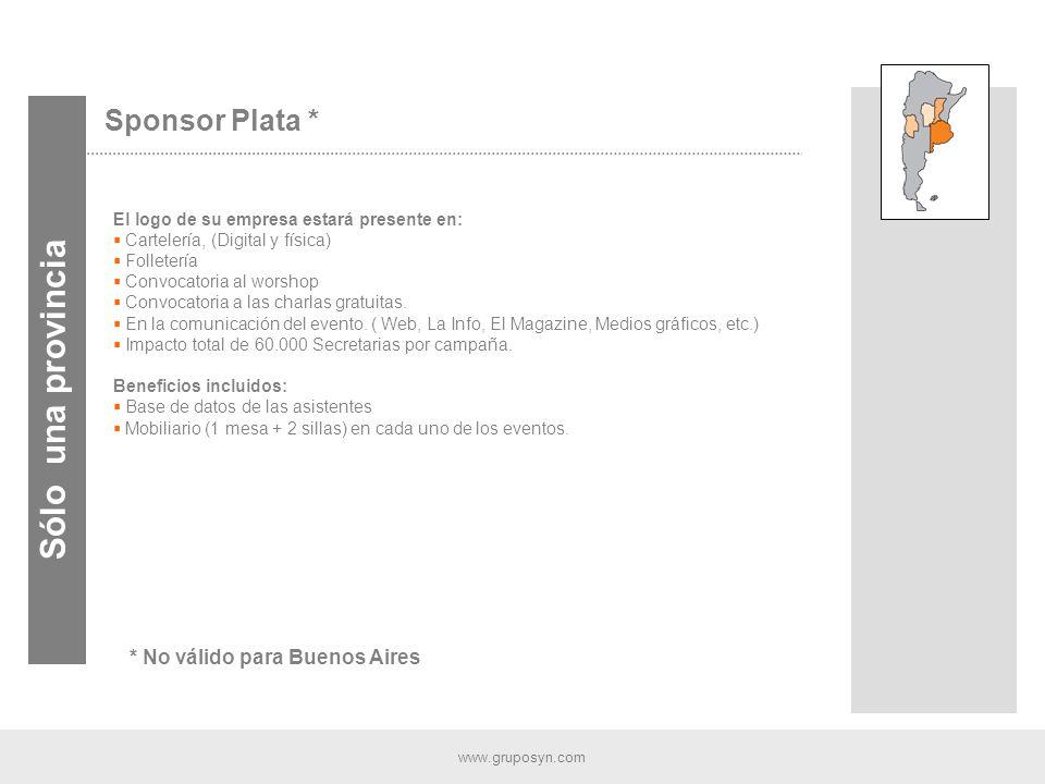 www.gruposyn.com Sponsor Plata * Sólo una provincia El logo de su empresa estará presente en: Cartelería, (Digital y física) Folletería Convocatoria al worshop Convocatoria a las charlas gratuitas.
