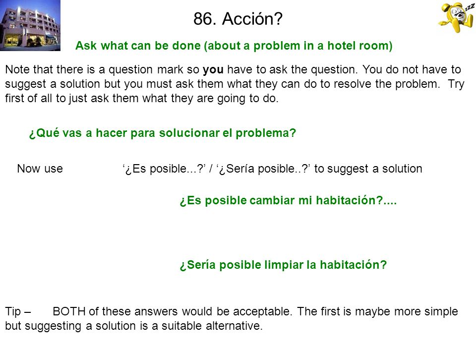 85. Habitación - problema Say there is a problem with your hotel room. Tip – There are many roleplays which involve problems...Be sure you learn to sa