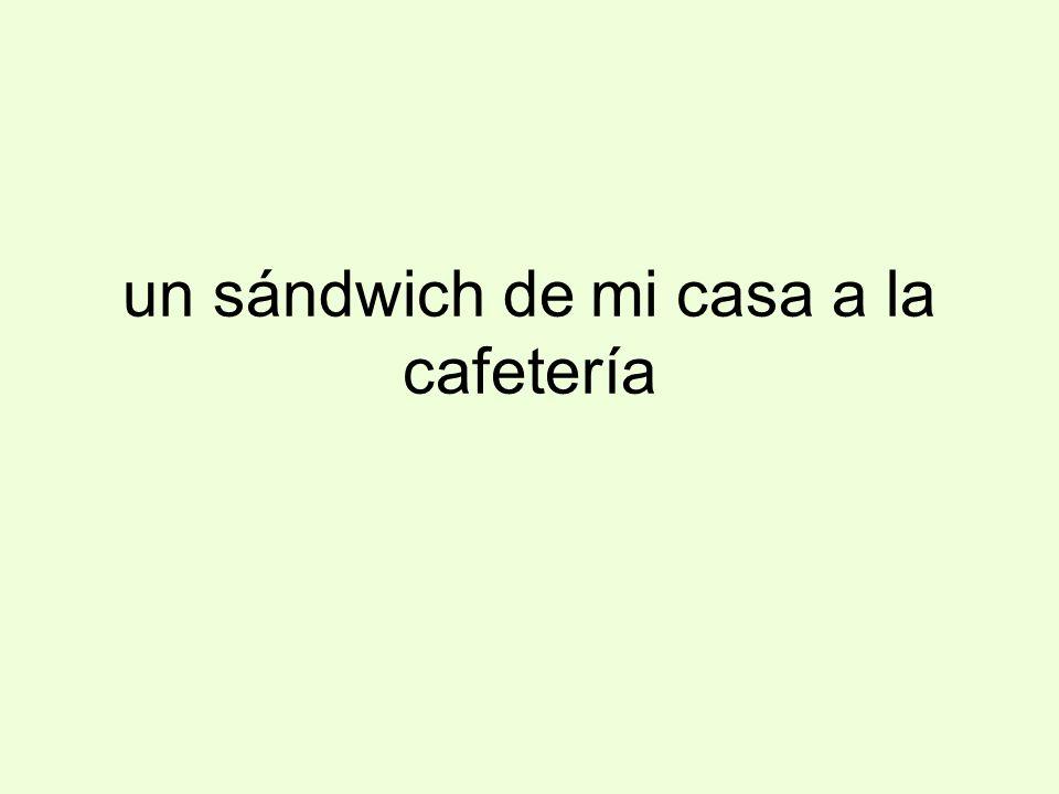 un sándwich de mi casa a la cafetería