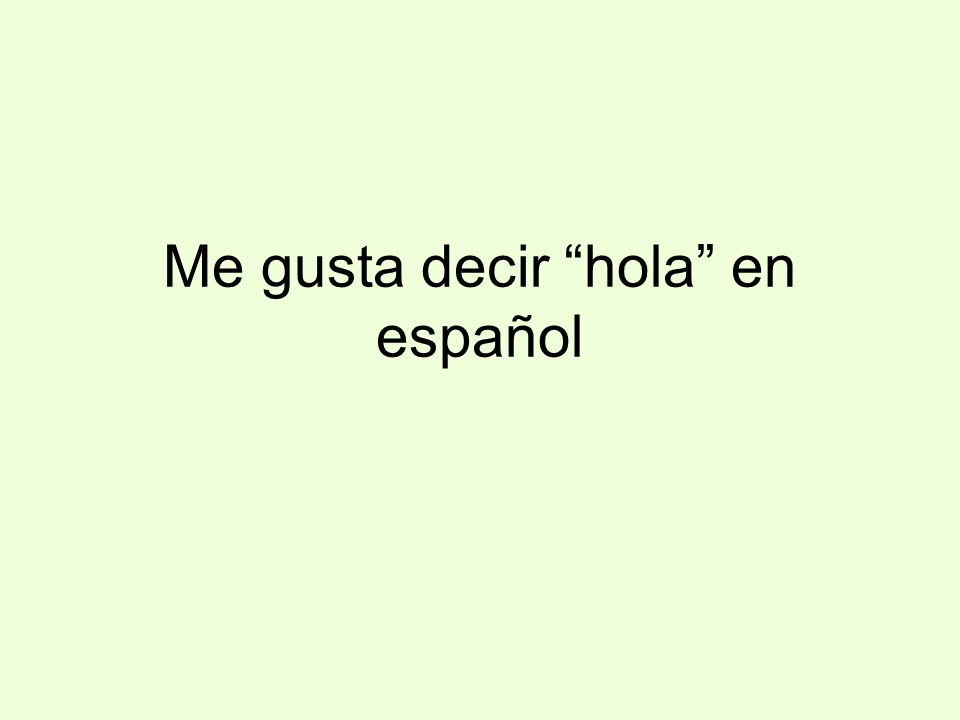 Me gusta decir hola en español