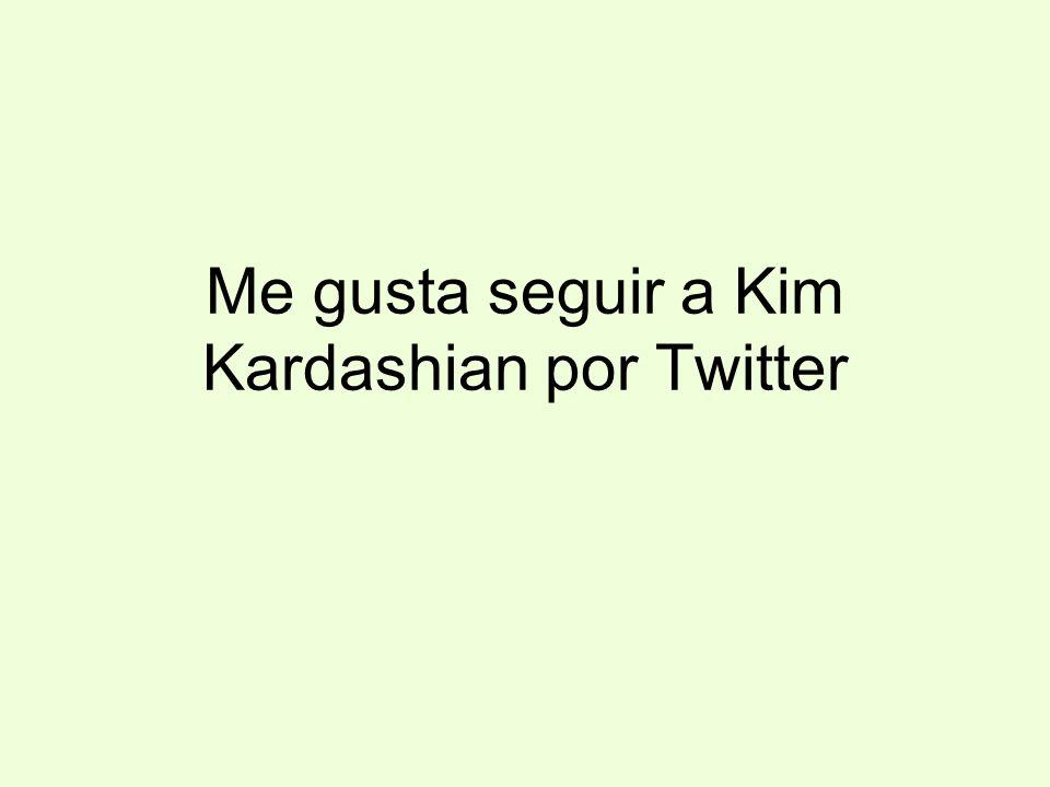 Me gusta seguir a Kim Kardashian por Twitter