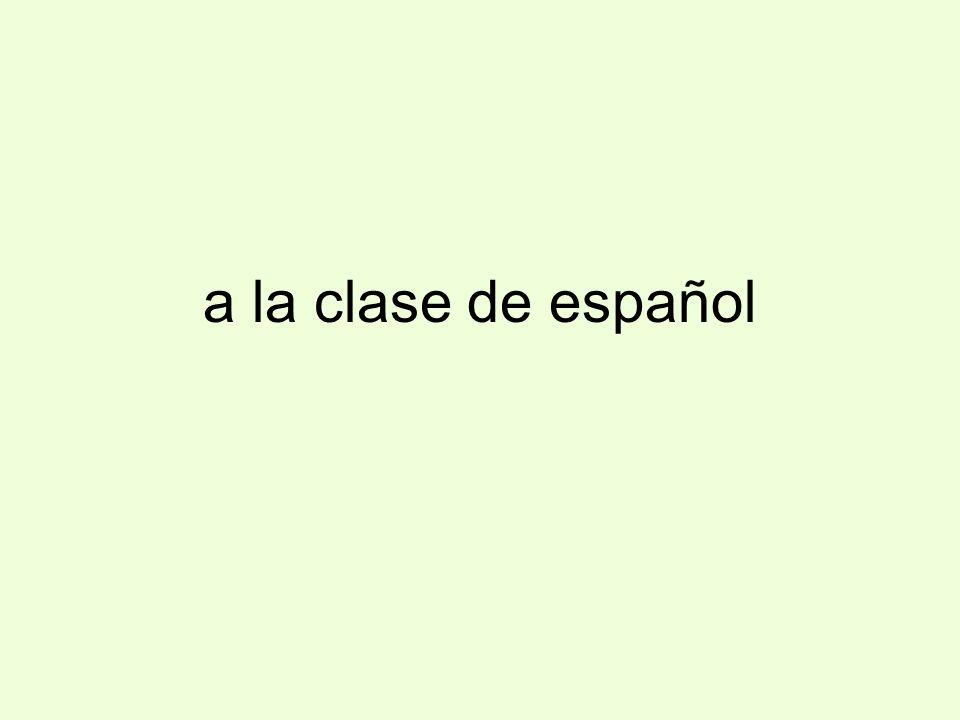 a la clase de español