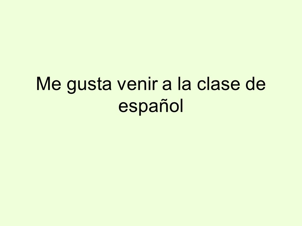 Me gusta venir a la clase de español
