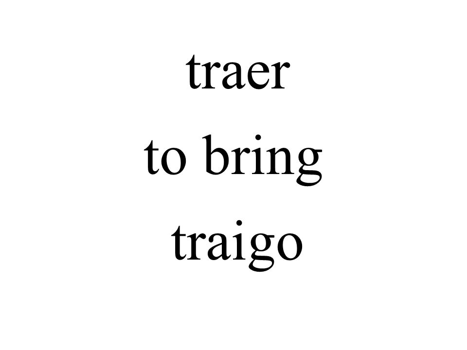 traer to bring traigo