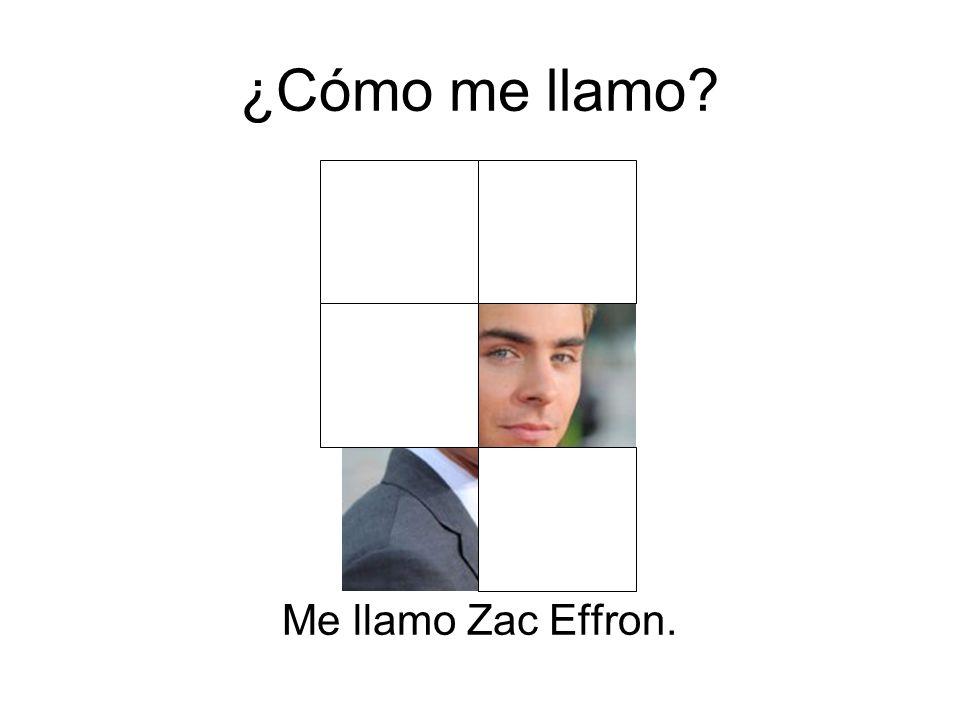 ¿Cómo me llamo? Me llamo Zac Effron.