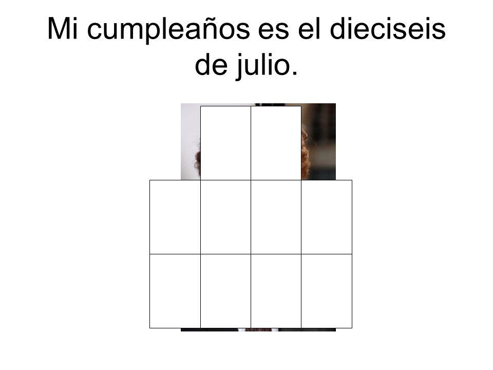 Mi cumpleaños es el dieciseis de julio.